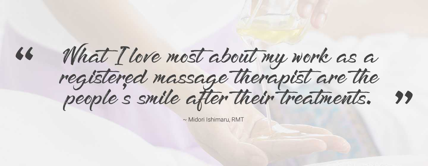 What I love most about my work as a registered massage therapist are the people's smile after their treatments.